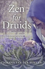 Zen for Druids - A Further Guide to Integration, Compassion and Harmony with Nature ebook by Joanna van der Hoeven