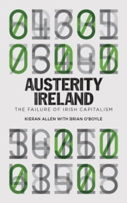 Austerity Ireland - The Failure of Irish Capitalism ebook by Kieran Allen,Brian O'Boyle
