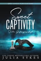 Sweet Captivity – Süße Gefangenschaft eBook by Julia Sykes