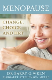 Menopause - Change, Choice and HRT ebook by Dr. Barry G. Wren,Margaret Stephenson Meere