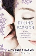 Ruling Passion ebook by Alyxandra Harvey