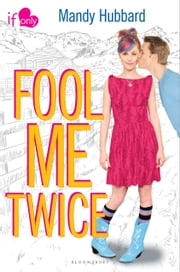 Fool Me Twice - An If Only novel ebook by Mandy Hubbard