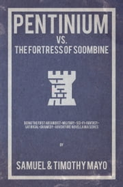 Pentinium vs. The Fortress of Soombine - Being the first absurdist-military-sci-fi-fantasy-satirical-dramedy adventure novella in a series ebook by Samuel A. Mayo,Timothy I. Mayo