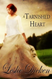 Tarnished Heart, A ebook by Leslie Dicken