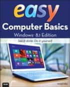Easy Computer Basics, Windows 8.1 Edition ebook by Michael Miller