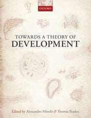 Towards a Theory of Development ebook by Alessandro Minelli,Thomas Pradeu