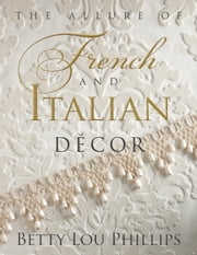 Allure of French & Italian Design, The ebook by Betty Lou Phillips