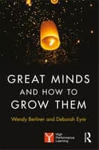 Great Minds and How to Grow Them - High Performance Learning ebook by Wendy Berliner, Deborah Eyre