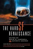 The Hard SF Renaissance - An Anthology ebook by David G. Hartwell, Kathryn Cramer