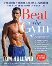 Beat the Gym - Personal Trainer Secrets--Without the Personal Trainer Price Tag ebook by Tom Holland, Megan McMorris