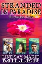 Stranded in Paradise: The Complete Trilogy ebook by Lindsay Marie Miller