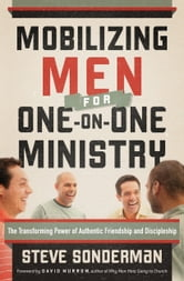 Mobilizing Men for One-on-One Ministry - The Transforming Power of Authentic Friendship and Discipleship ebook by Steve Sonderman