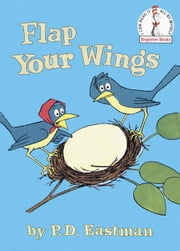 Flap Your Wings ebook by P.D. Eastman
