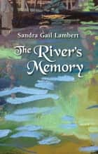 The River's Memory ebook by Sandra Gail Lambert