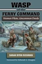 WASP of the Ferry Command ebook by Sarah Byrn Rickman