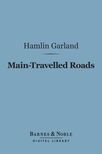 Main-Travelled Roads (Barnes & Noble Digital Library) eBook by Hamlin Garland