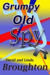 Grumpy Old Spy ebook by David and Linda Broughton