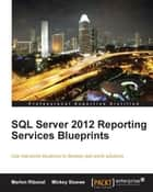 SQL Server 2012 Reporting Services Blueprints ebook by Marlon Ribunal,Mickey Stuewe