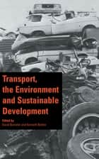 Transport, the Environment and Sustainable Development ebook by D. Banister,K. Button