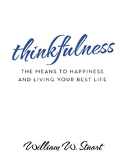 Thinkfulness: The Means to Happiness and Living Your Best Life ebook by William W. Stuart