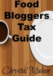 Food Bloggers Tax Guide ebook by Chrystal Mahan