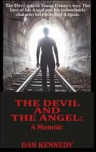 The Devil and The Angel - A Memoir ebook by Dan Kennedy