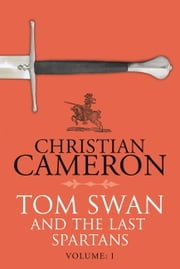 Tom Swan and the Last Spartans: Part One ebook by Christian Cameron