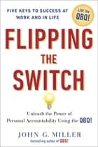 Flipping the Switch... ebook by Unleash the Power of Personal Accountability Using the QBQ!