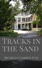 Tracks in the Sand ebook by Michelle Garren Flye