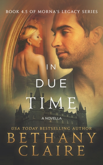 In Due Time - A Novella - A Scottish, Time Travel Romance ebook by Bethany Claire