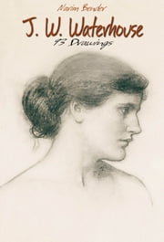 J. W. Waterhouse: 93 Drawings ebook by Narim Bender