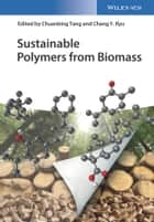 Sustainable Polymers from Biomass ebook by Chuanbing Tang, Chang Y. Ryu