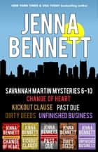 Savannah Martin Mysteries 6-10 - Change of Heart, Kickout Clause, Past Due, Dirty Deeds, Unfinished Business ebook by Jenna Bennett