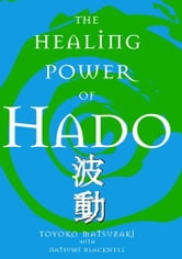 The Healing Power Of Hado ebook by Toyoko Matsuzaki
