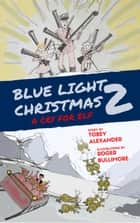 Blue Light Christmas 2: A Cry For Elf ebook by Tobey Alexander