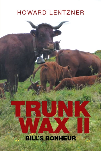 Trunkwax II - Bill's Bonheur ebook by Howard Lentzner