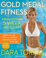 Gold Medal Fitness - A Revolutionary 5-Week Program ebook by Dara Torres