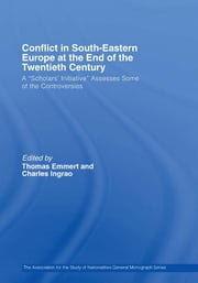 "Conflict in Southeastern Europe at the End of the Twentieth Century - A ""Scholars' Initiative"" Assesses Some of the Controversies ebook by Thomas Emmert,Charles Ingrao"
