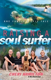 Raising a Soul Surfer - One Family's Epic Tale ebook by Cheri Hamilton,Rick Bundschuh,AnnaSophia Robb