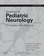 Swaiman's Pediatric Neurology - Principles and Practice ebook by Kenneth F. Swaiman,Stephen Ashwal,Donna M Ferriero,Nina F Schor