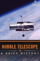 Hubble Telescope: A Brief History ebook by Vook