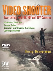Video Shooter - Storytelling with DV, HD, and HDV Cameras; DV Expert Series ebook by Barry Braverman