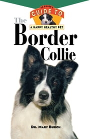 The Border Collie - An Owner's Guide to a Happy Healthy Pet ebook by Mary R. Burch