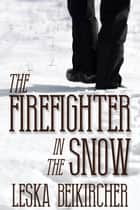 The Firefighter in the Snow ebook by Leska Beikircher