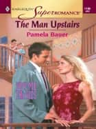 The Man Upstairs ebook by Pamela Bauer