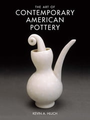 The Art of Contemporary American Pottery ebook by Kevin A. Hluch