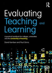 Evaluating Teaching and Learning - A practical handbook for colleges, universities and the scholarship of teaching ebook by David Kember,Paul Ginns