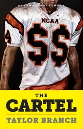 The Cartel: Inside the Rise and Imminent Fall of the NCAA ebook by Taylor Branch