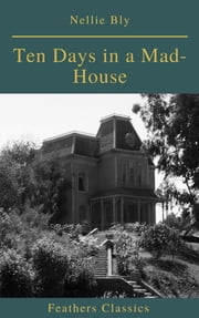 Ten Days in a Mad-House (Best Navigation, Active TOC)(Feathers Classics)