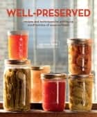 Well-Preserved - Recipes and Techniques for Putting Up Small Batches of Seasonal Foods ebook by Eugenia Bone